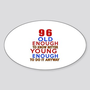 96 Old Enough Young Enough Birthday Sticker (Oval)
