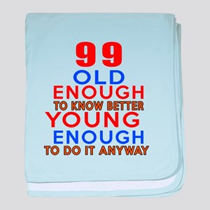 99 Old Enough Young Enough Birthday D baby blanket