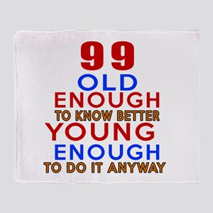 99 Old Enough Young Enough Birthday Throw Blanket
