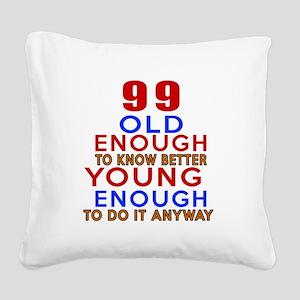 99 Old Enough Young Enough Bi Square Canvas Pillow