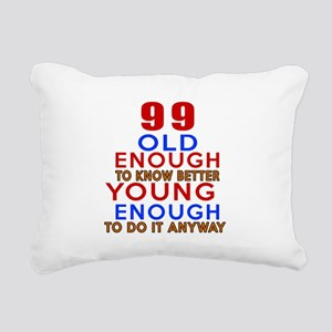 99 Old Enough Young Enou Rectangular Canvas Pillow