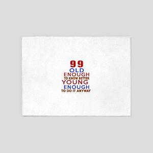 99 Old Enough Young Enough Birthday 5'x7'Area Rug