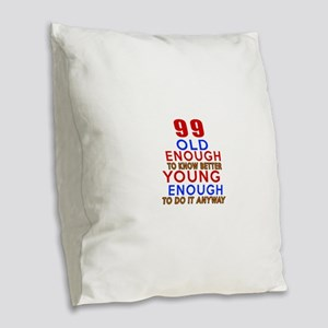 99 Old Enough Young Enough Bir Burlap Throw Pillow