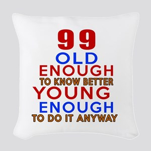 99 Old Enough Young Enough Bir Woven Throw Pillow