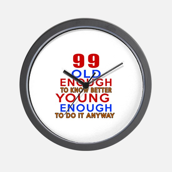 99 Old Enough Young Enough Birthday Des Wall Clock