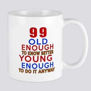 99 Old Enough Young Enough Birthday Des Mug