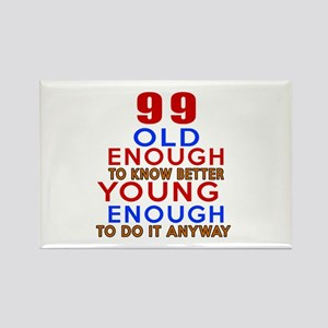 99 Old Enough Young Enough Birthd Rectangle Magnet