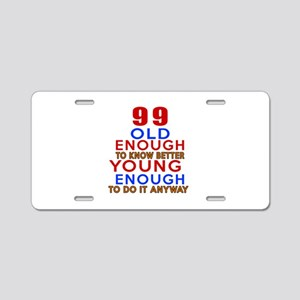 99 Old Enough Young Enough Aluminum License Plate