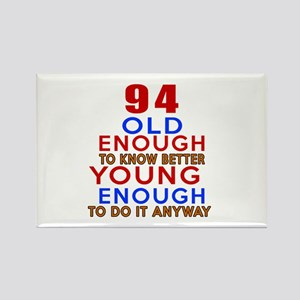 94 Old Enough Young Enough Birthd Rectangle Magnet