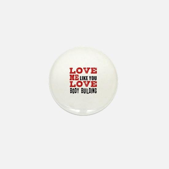 Love Me Like You Love Body Building Mini Button