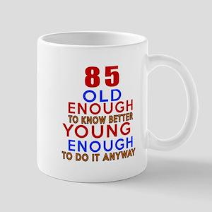 85 Old Enough Young Enough Birthday Des Mug