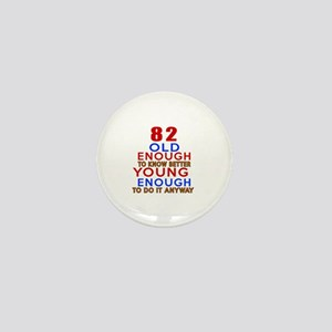 82 Old Enough Young Enough Birthday De Mini Button