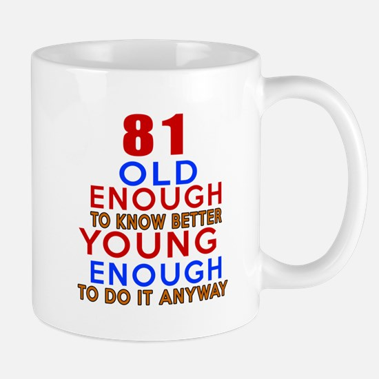 81 Old Enough Young Enough Birthday Des Mug