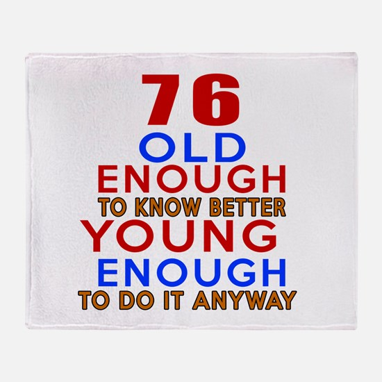 76 Old Enough Young Enough Birthday Throw Blanket