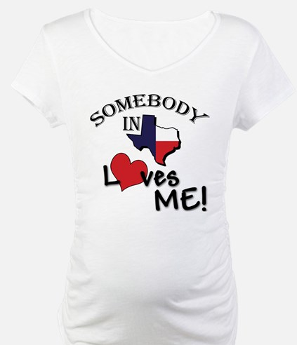 Somebody in Texas Loves Me! Shirt