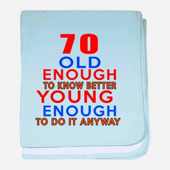 70 Old Enough Young Enough Birthday D baby blanket