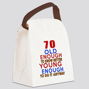 70 Old Enough Young Enough Birthd Canvas Lunch Bag