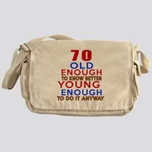 70 Old Enough Young Enough Birthday Messenger Bag