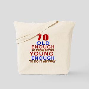 70 Old Enough Young Enough Birthday Desig Tote Bag