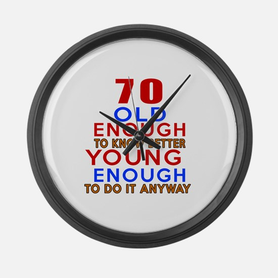 70 Old Enough Young Enough Birthd Large Wall Clock