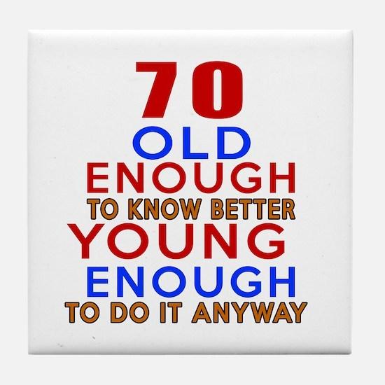 70 Old Enough Young Enough Birthday D Tile Coaster