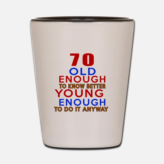 70 Old Enough Young Enough Birthday Des Shot Glass