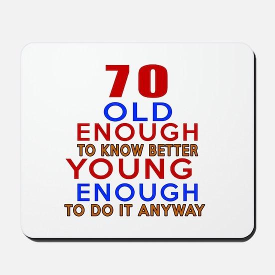 70 Old Enough Young Enough Birthday Desi Mousepad