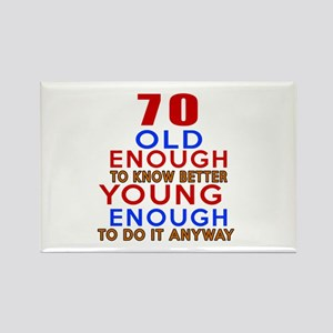 70 Old Enough Young Enough Birthd Rectangle Magnet