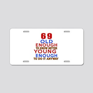 69 Old Enough Young Enough Aluminum License Plate