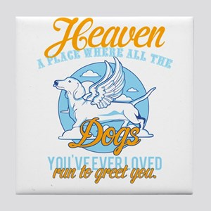 Heaven a place where all the dogs you Tile Coaster