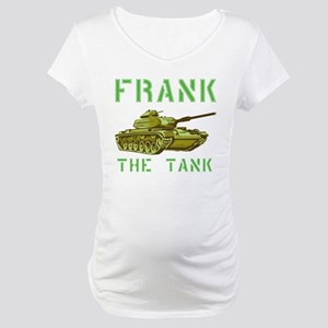 Frank the Tank Maternity T-Shirt