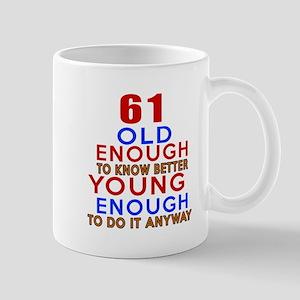 61 Old Enough Young Enough Birthday Des Mug