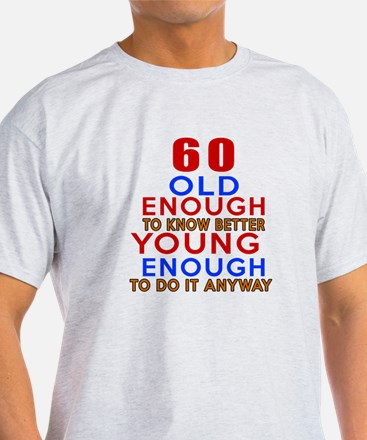 60 Old Enough Young Enough Birthday T-Shirt