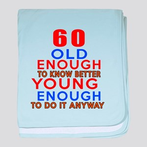 60 Old Enough Young Enough Birthday D baby blanket