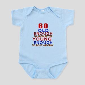 60 Old Enough Young Enough Birthda Infant Bodysuit