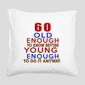 60 Old Enough Young Enough Bi Square Canvas Pillow