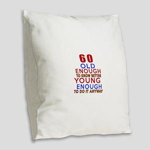 60 Old Enough Young Enough Bir Burlap Throw Pillow