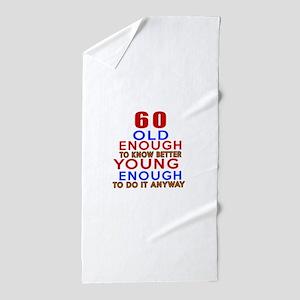 60 Old Enough Young Enough Birthday De Beach Towel