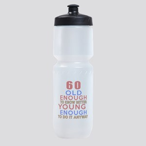 60 Old Enough Young Enough Birthday Sports Bottle