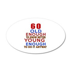60 Old Enough Young Enough B Wall Decal