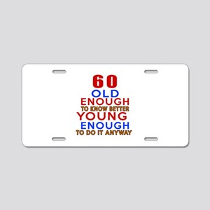 60 Old Enough Young Enough Aluminum License Plate