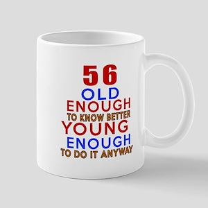 56 Old Enough Young Enough Birthday Des Mug