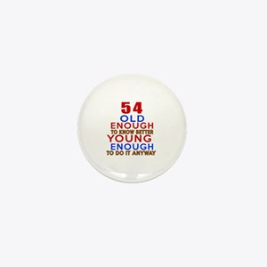 54 Old Enough Young Enough Birthday De Mini Button