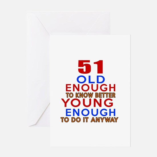 51 Old Enough Young Enough Birthday Greeting Card
