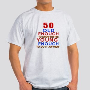 50 Old Enough Young Enough Birthday Light T-Shirt