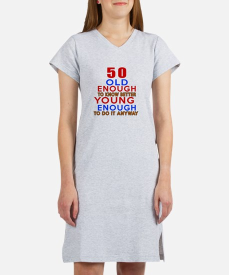 50 Old Enough Young Enough Birt Women's Nightshirt