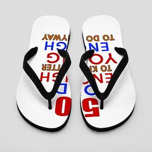 50 Old Enough Young Enough Birthday Des Flip Flops