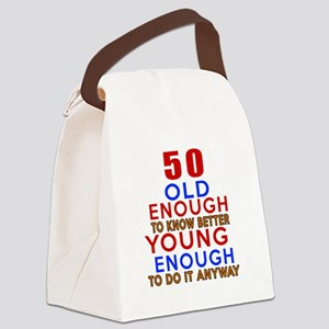 50 Old Enough Young Enough Birthd Canvas Lunch Bag
