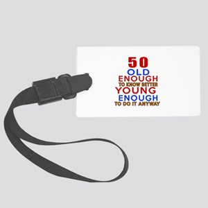 50 Old Enough Young Enough Birth Large Luggage Tag