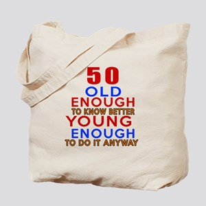 50 Old Enough Young Enough Birthday Desig Tote Bag